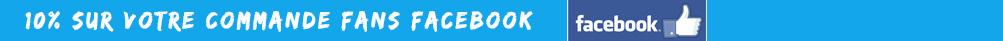 Promo 10% pour nos Fans Facebook sur vos achats
